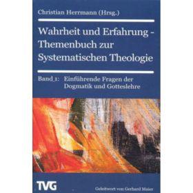 Wahrheit und Erfahrung Bd. 1 - Themenbuch zur Systematischen Theologie