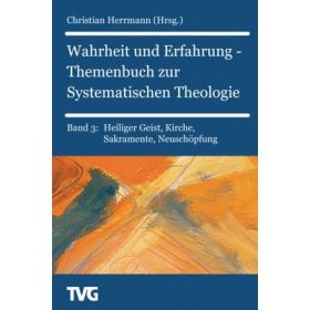 Wahrheit und Erfahrung Bd. 3 - Themenbuch zur Systematischen Theologie Band 3